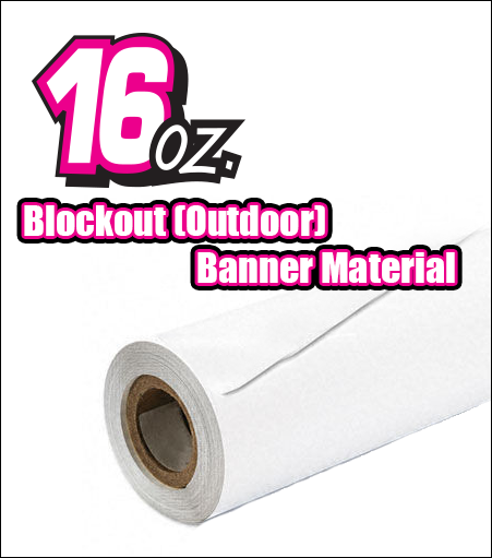 16oz Blockout Outdoor Banner Material (By the Roll)